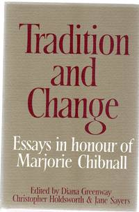 Tradition and Change : Essays in Honour of Marjorie Chibnall Presented by her Friends on the Occasion of her Seventieth Birthday