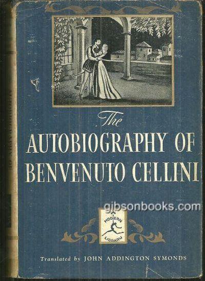 AUTOBIOGRAPHY OF BENVENUTO CELLINI, Cellini, Benvenuto