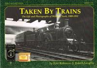 TAKEN BY TRAINS : THE LIFE AND PHOTOGRAPHS OF WILLIAM NASH, 1909-1952