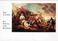 John Trumbull; Five Paintings of the Revolution:  [catalogue of an  exhibition held at the...