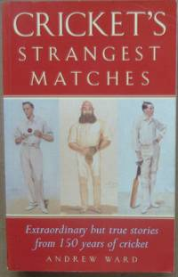 Cricket's Strangest Matches (Strangest Series) Extraordinary but true stories from 150 years...