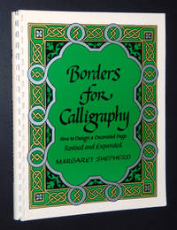 Borders for Calligraphy: How to Design a Decorated Page by Shepherd, Margaret - 1984