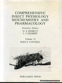 Comprehensive Insect Physiology, Biochemistry, and Pharmacology: volume 12: Insect Control