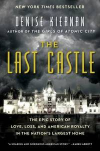 The Last Castle : The Epic Story of Love, Loss, and American Royalty in the Nation's Largest Home