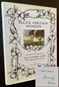 Ella's Certain Window: An Illustrated Biography of Ella Condie Lamb--An American Artist (With a Letter from the Author)