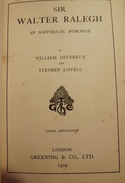 1909. DEVEREAUX, William. . SIR WALTER RALEGH: AN HISTORICAL ROMANCE. London: Greening & Co., Ltd., ...