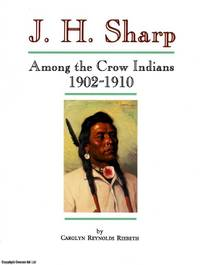J.H. Sharp Among the Crow Indians 1902-1910: Personal Memories of His Life & Friendships on...