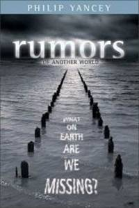 Rumors of Another World: What on Earth Are We Missing? by Philip Yancey - 2003-09-07
