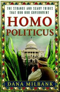 Homo Politicus : The Strange and Scary Tribes That Run Our Government