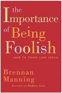 The Importance of Being Foolish : How to Think Like Jesus