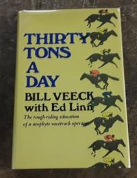 image of Thirty Tons a Day (SIGNED First Edition)  The Rough-Riding Education of a  Neophyte Racetrack Operator