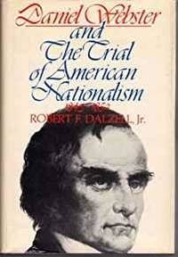 DANIEL WEBSTER AND THE TRIAL OF AMERICAN NATIONALISM, 1843-1852