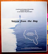 Voices from the Bay. Traditional Ecological Knowledge of Inuit and Cree in the Hudson Bay Bioregion