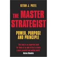 THE MASTER STRATEGIST  Power, Purpose adn Principle in Action