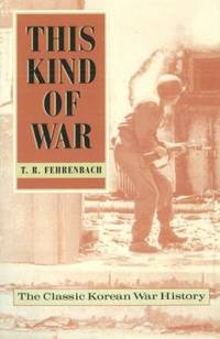 This Kind of War : The Classic Korean War History by T. R. Fehrenbach - 2001