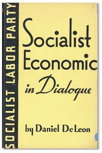 Socialist Economics in Dialogue by  Daniel DE LEON - First Edition - 1935 - from Lorne Bair Rare Books and Biblio.com