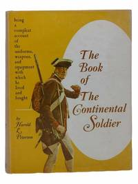 The Book of The Continental Soldier: Being a Compleat Account of the Uniforms, Weapons, and Equipment with which He Lived and Fought