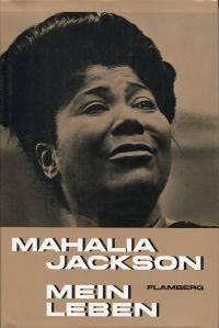 Mahalia Jackson erzählt - zusammen mit Evan McLeod Wylie - die Geschichte ihres Lebens.