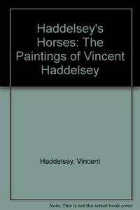 Haddelsey's Horses: The Paintings of Vincent Haddelsey