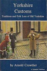 Yorkshire Customs: Traditions and Folklore of Old Yorkshire