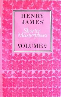 image of Henry James' Shorter Masterpieces. Volume 2.