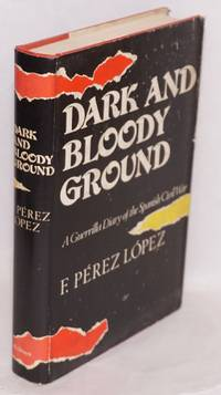 Dark and bloody ground; a guerrilla diary of the Spanish Civil War, edited and with an introduction by Victor Guerrier, translated by Joseph D. Harris