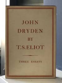 John Dryden The Poet. The Dramatist. The Critic.  Three Essays.