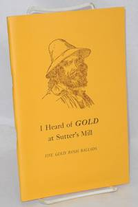 I Heard of Gold at Sutter\'s Mill: five Gold Rush ballads