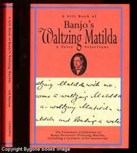 A Gift Book of Banjo's Waltzing Matilda & Verse Selection, celebrating the Centenary 1895 - 1995 of Waltzing Matilda with a facsimile of A B Paterson's original manuscript