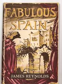 FABULOUS SPAIN by  James Reynolds - First Edition - 1953 - from biblioboy (SKU: 27740)