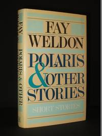 Polaris and Other Stories. : Short Stories [SIGNED] by Fay Weldon - Signed First Edition - 1985 - from Tarrington Books and Biblio.com