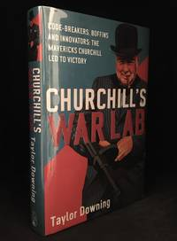 Churchill's War Lab; Code-Breakers, Boffins and Innovators: The Mavericks Churchill Led to Victory