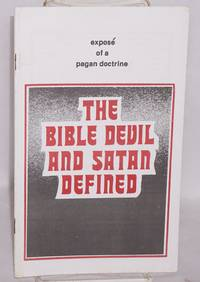 The Bible, Devil and Satan Defined: Exposé of a Pagan Doctrine