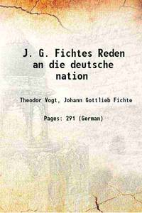 J. G. Fichtes Reden an die deutsche nation 1881 [Hardcover]