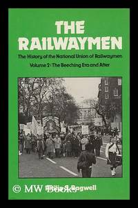 The Railwaymen - Volume 2: the Beeching Era and After. the History of the National Union of...
