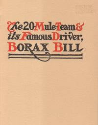 The 20-Mule Team and a Sketch of its Famous Driver: Borax Bill