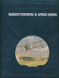 Barnstormers & Speed Kings. The Epic of Flight. Time-Life