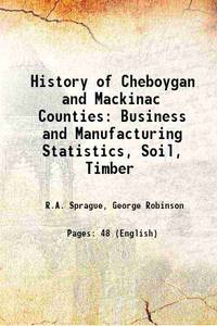 History of Cheboygan and Mackinac Counties Business and Manufacturing Statistics, Soil, Timber...