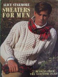 Sweaters for men : 22 designs from the Scottish Isles.  Scottish landscape photography by Graham Starmore.  Fashion photography by Stephen Aucoin.