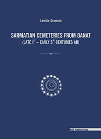 SARMATIAN CEMETERIES FROM BANAT (LATE 1st – EARLY 5th CENTURIES AD)
