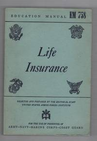 Life Insurance: Education Manual EM 758  For Use of Personnel of Army-Navy-Marine Corps-Coast Guard by  Joseph B MacLean - Paperback - Sixth Printing - 1944 - from Recycled Records and Books and Biblio.com