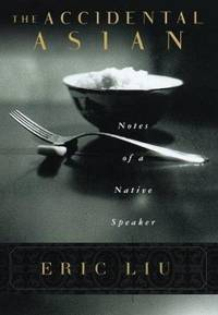 The Accidental Asian : Notes of a Native Speaker by Eric Liu - Hardcover - 1998 - from ThriftBooks and Biblio.com