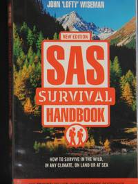 SAS Survival Handbook: How to Survive in the Wild  in any Climate  on Land or at Sea