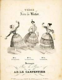 Elssler, Fanny; Le Carpentier, Ad. Trois airs de ballet. No. 1. El zapateado. No. 2. La cracovienne....