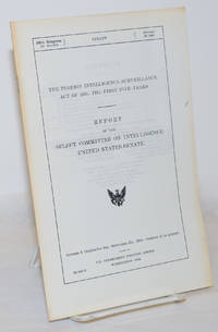 image of The Foreign Intelligence Surveillance Act of 1978: The First Five Years; Report of the Select Committee on Intelligence, United States Senate