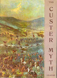 The Custer Myth A Source Book of Custeriana