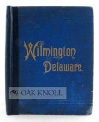 WILMINGTON, DELAWARE, ITS PRODUCTIVE INDUSTRIES AND COMMERCIAL AND MAR ITIME ADVANTAGES