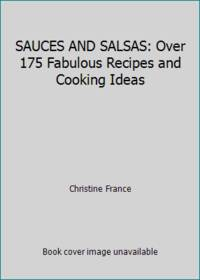 SAUCES AND SALSAS: Over 175 Fabulous Recipes and Cooking Ideas