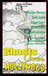 Ghosts over Hollywood.  Famous Lives- Startling Truths Revealing the Secrets of Eternal Life