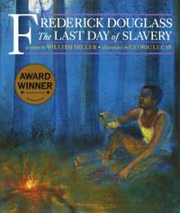 Frederick Douglass : The Last Day of Slavery by William Miller - Hardcover - 1995 - from ThriftBooks and Biblio.com